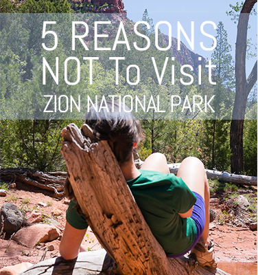 5 Reasons NOT to visit Zion National Park