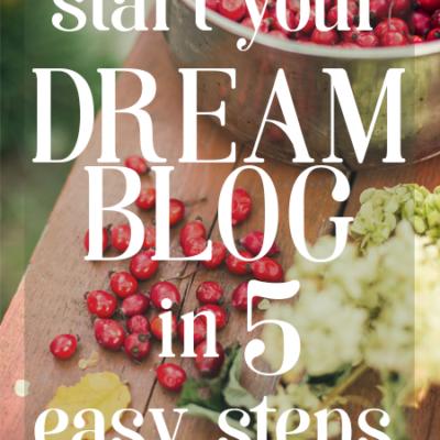 Start Your Dream Blog in 5 Easy Steps!