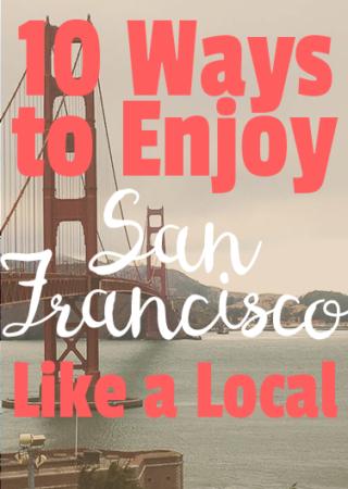10 Ways to Enjoy San Francisco Like a Local