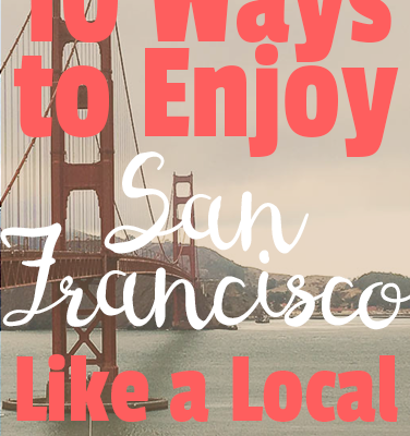10 Ways to Enjoy San Francisco Like a Local