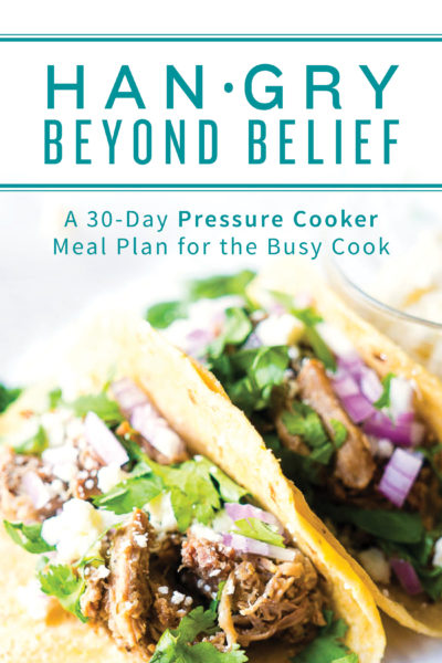 Hangry Beyond Belief: A 30 Day Pressure Cooker Meal Plan for the Busy Cook