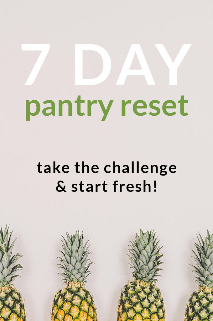7 Day Pantry Reset. Take the challenge and start fresh in the kitchen!